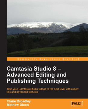 Camtasia Studio 8 – Advanced Editing and Publishing Techniques