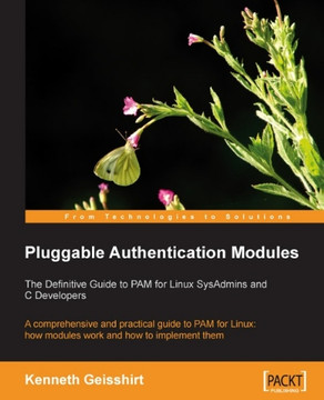 Pluggable Authentication Modules:The Definitive Guide to PAM for Linux SysAdmins and C Developers