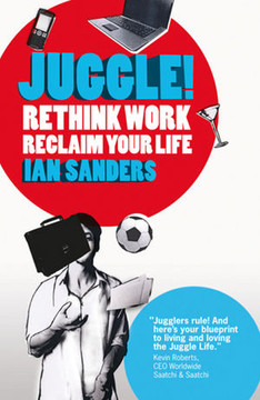 Juggle!: Rethink work, reclaim your life