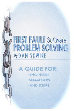First Fault Software Problem Solving: A Guide for Engineers, Managers and Users