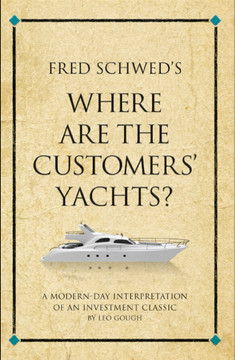 Fred Schwed's Where are the Customers' Yachts?: A modern-day interpretation of an investment classic