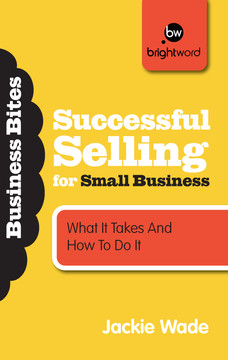 Successful Selling for Small Business: What It Takes and How to Do It