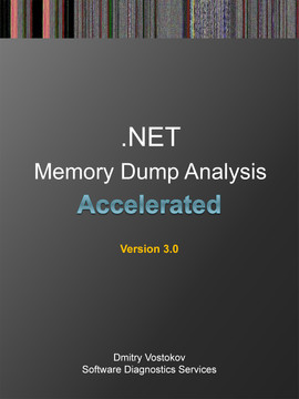 Accelerated .NET Memory Dump Analysis: Training Course Transcript and WinDbg Practice Exercises, Third Edition