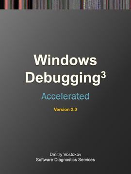 Accelerated Windows Debugging 3: Training Course Transcript and WinDbg Practice Exercises, Second Edition