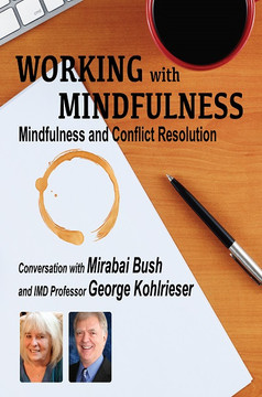Working with Mindfulness: Mindfulness and Conflict Resolution