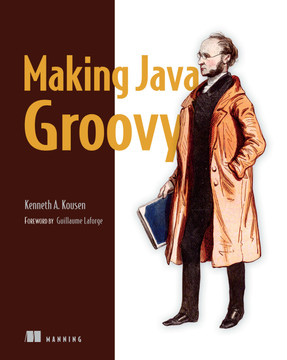 Making Java Groovy: Foreword by Guillaume Laforge
