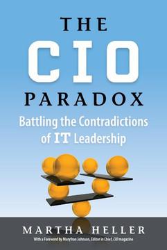 The CIO Paradox: Battling the Contradictions of IT Leadership