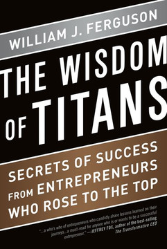 The Wisdom of Titans: Secrets of Success from Entrepreneurs Who Rose to the Top