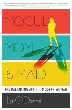 Mogul, Mom, & Maid: The Balancing Act of the Modern Woman