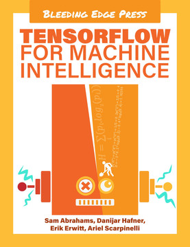 TensorFlow for Machine Intelligence
