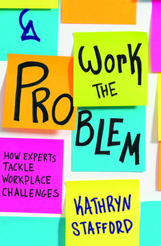 Work the Problem: How Experts Tackle Workplace Challenges