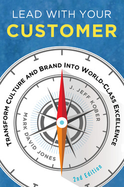Lead With Your Customer, 2nd Edition:Transform Culture and Brand into World-Class Excellence