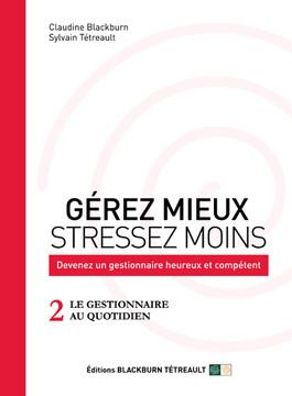 GÉREZ MIEUX STRESSEZ MOINS: Devenez un gestionnaire heureux et compétent: 2 LE GESTIONNAIRE AU QUOTIDIEN