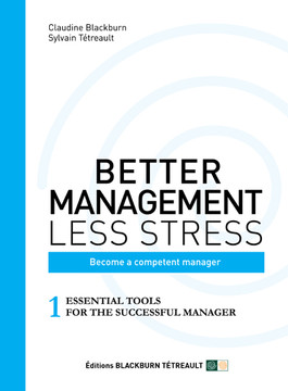 BETTER MANAGEMENT LESS STRESS: Become a competent manager: 1 ESSENTIAL TOOLS FOR THE SUCCESSFUL MANAGER