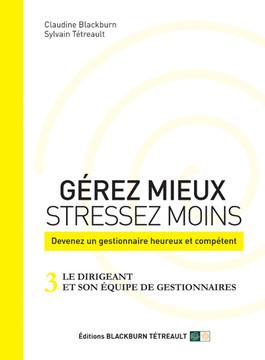 GÉREZ MIEUX STRESSEZ MOINS: Devenez un gestionnaire heureux et compétent: 3 LE DIRIGEANT ET SON ÉQUIPE DE GESTIONNAIRES
