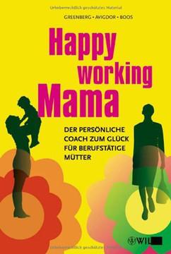 Happy Working Mama: Der persönliche Coach zum Glück für berufstätige Mütter