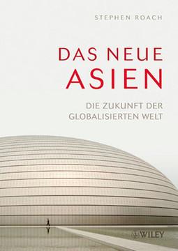 Das neue Asien: Die Zukunft der globalisierten Welt