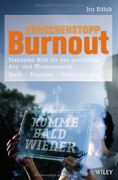 Zwischenstopp Burnout: Praktische Hilfe für den geordneten Aus- und Wiedereinstieg: Rechte, Finanzen, Versicherungen
