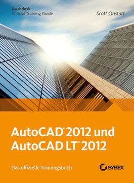 AutoCAD und AutoCAD LT 2012: Das offizielle Trainingsbuch