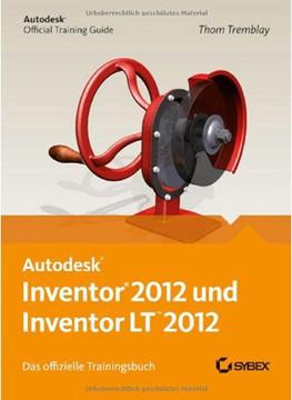 Autodesk Inventor 2012 und Inventor LT 2012. Das offizielle Trainingsbuch