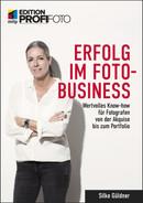 Erfolg im Foto-Business - Wertvolles Know-how für Fotografen von der Akquise bis zum Portfolio - Edition ProfiFoto
