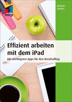 Effizient arbeiten mit dem iPad - Die wichtigsten Apps für den Berufsalltag