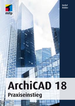 ArchiCAD 18 Praxiseinstieg