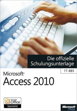 Microsoft Access 2010 - Die offizielle Schulungsunterlage (77-885)