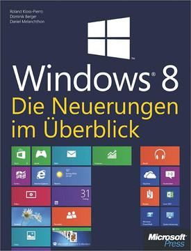Microsoft Windows 8 - Die Neuerungen im Überblick. Zur finalen Version