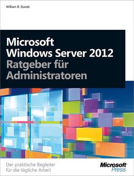 Microsoft Windows Server 2012 - Ratgeber für Administratoren