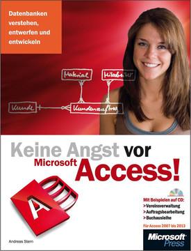 Keine Angst vor Microsoft Access! - für Access 2007 bis 2013
