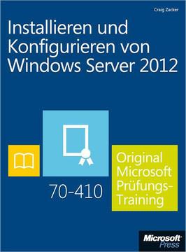 Installieren und Konfigurieren von Windows Server 2012 – Original Microsoft Prüfungstraining 70-410