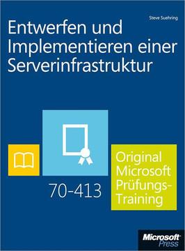 Entwerfen und Implementieren einer Serverinfrastruktur - Original Microsoft Prüfungstraining 70-413