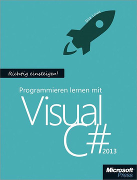 Richtig einsteigen: Programmieren lernen mit Visual C# 2013