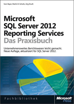 Microsoft SQL Server 2012 Reporting Services - Das Praxisbuch