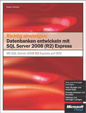 Richtig einsteigen: Datenbanken entwickeln mit SQL Server 2008 (R2) Express