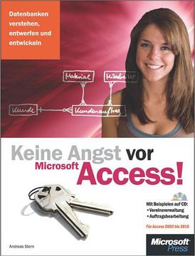 Keine Angst vor Microsoft Access! - für Access 2003 bis 2010