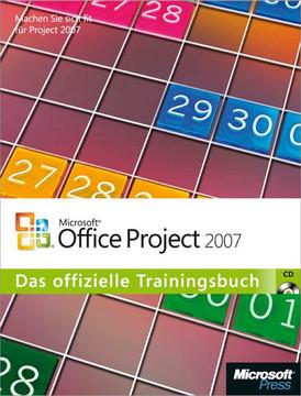 Microsoft Office Project 2007 - Das offizielle Trainingsbuch