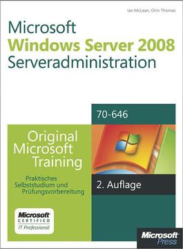 Microsoft Windows Server 2008 Serveradministration - Original Microsoft Training für Examen 70-646, 2. Auflage, überarbeitet für R2