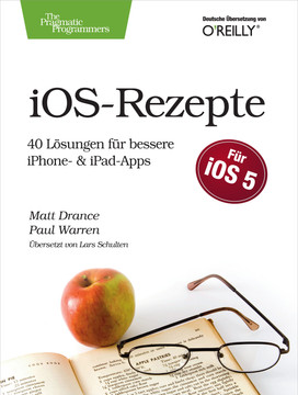 iOS Rezepte: 40 Lösungen für bessere iPhone- & iPad-Apps