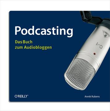 Podcasting - Das Buch zum Audiobloggen