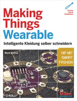 Making Things Wearable - Intelligente Kleidung selbst schneidern