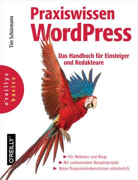 Praxiswissen WordPress – Das Handbuch für Einsteiger und Redakteure
