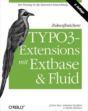 Zukunftssichere TYPO3-Extensions mit Extbase und Fluid, 2nd Edition