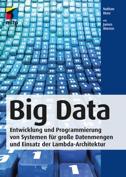Big Data - Entwicklung und Programmierung von Systemen für große Datenmengen und Einsatz der Lambda-Architektur