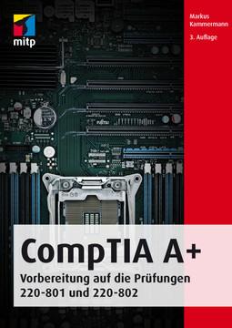 CompTIA A+ - Vorbereitung auf die Prüfungen #220-801 und #220-802