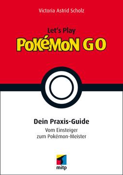 Let's Play Pokémon Go - Dein Praxis-Guide - Vom Einsteiger zum Pokémon-Meister