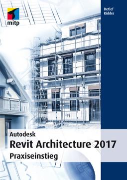Autodesk Revit Architecture 2017 - Praxiseinstieg