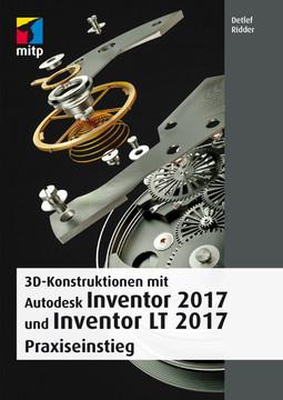 3D-Konstruktionen mit Autodesk Inventor und Inventor LT 2017