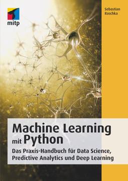 Machine Learning mit Python - Das Praxis-Handbuch für Data Sience, Predictive Analytics und Deep Learning